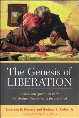 The Genesis of Liberation: Biblical Interpretation in the Antebellum Narratives of the Enslaved  -     By: Emerson B. Powery, Rodney S. Sadler Jr.