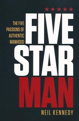 FiveStarMan: The Five Passions of Authentic Manhood  -     By: Neil Kennedy