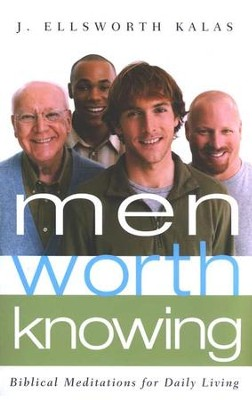 Men Worth Knowing: Bibical Meditations for Daily Living  -     By: J. Ellsworth Kalas