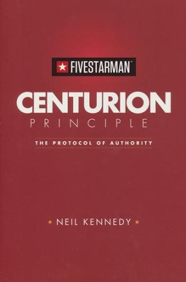 Centurion Principle: The Protocol of Authority  -     By: Neil Kennedy