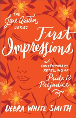 First Impressions: A Contemporary Retelling of Pride and Prejudice  -     By: Debra White Smith