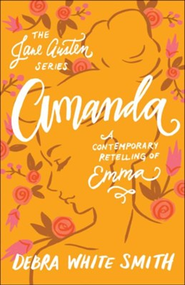 Amanda: A Contemporary Retelling of Emma  -     By: Debra White Smith