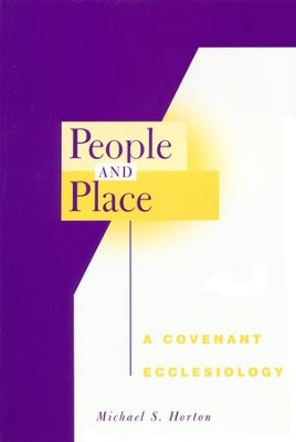 People and Place: A Covenant Ecclesiology  -     By: Michael S. Horton