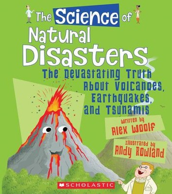 The Science of Natural Disasters  -     By: Alex Woolf, Andy Rowland