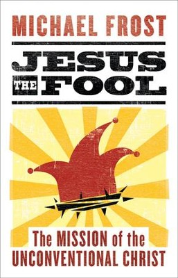 Jesus the Fool: The Mission of the Unconventional Christ - eBook  -     By: Michael Frost