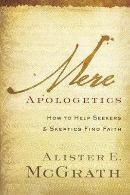 Mere Apologetics: How to Help Seekers and Skeptics Find Faith - eBook  -     By: Alister E. McGrath