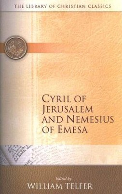 Library of Christian Classics - Cyril of Jerusalem and Nemesius of Emesa  -     Edited By: William Telfer     By: Cyril of Jerusalem, Nemesius of Emesa
