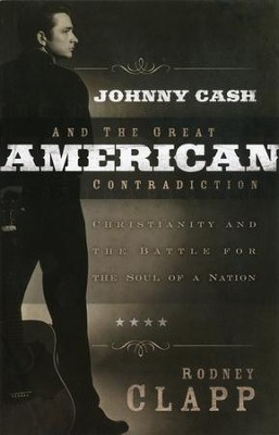 Johnny Cash and the Great American Contradiction: Christianity and the Battle for the Soul of a Nation  -     By: Rodney Clapp