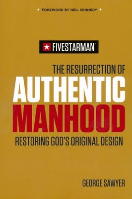 The Resurrection of Authentic Manhood: Restoring God's Original Design  -     By: George Sawyer