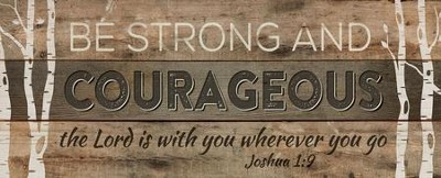 Be Strong and Courageous, Rustic Wall Art  -