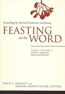 Feasting on the Word: Year C, Volume 1: Advent through Transfiguration  -     Edited By: David Bartlett, Barbara Brown Taylor
