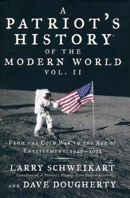 A Patriot's History of the Modern World, Volume II: From the Cold War to the Age of Entitlement, 1945-2012  -     By: Larry Schweikart, Dave Dougherty