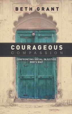 Courageous Compassion: Confronting Social Injustice God's Way  -     By: Beth Grant