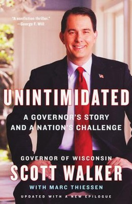 Unintimidated: A Governor's Story and a Nation's Challenge  -     By: Scott Walker, Marc Thiessen
