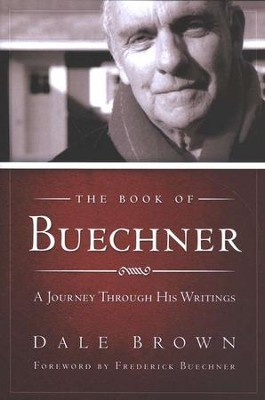 The Book of Buechner: A Journey Through His Writings   -     By: Dale Brown