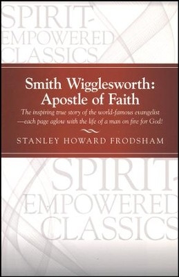 Smith Wigglesworth: Apostle of Faith  -     By: Stanley Frodsham