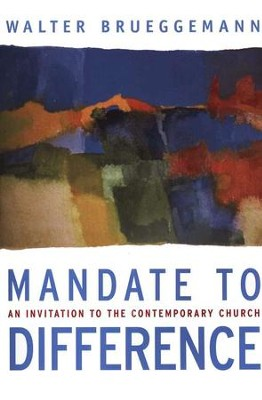 Mandate to Difference: An Invitation to the Contemporary Church  -     By: Walter Brueggeman