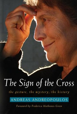 The Sign of the Cross: The Gesture, The Mystery, The History - eBook  -     By: Andreas Andreopoulos