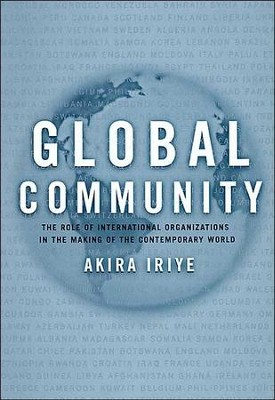 Global Community: The Role of International Organizations in the Making of the Contemporary World  -     By: Akira Iriye