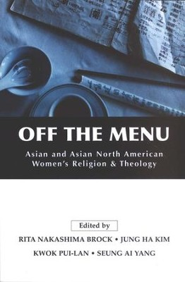 Off the Menu: Asian and Asian North American Women's Religion and Theology  -     Edited By: Rita Nakashima Brock, Jung Ha Kim, Kwok Pui-lan, Seung Ai Yang