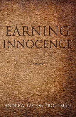 Earning Innocence: a novel  -     By: Andrew Taylor-Troutman