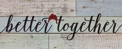 Better Together, Rustic Wall Art  -