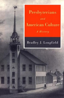 Presbyterians and American Culture: A History   -     By: Bradley J. Longfield
