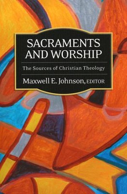 Sacraments and Worship: The Sources of Christian Theology  -     By: Maxwell E. Johnson