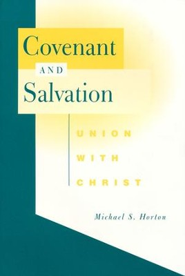 Covenant and Salvation: Union with Christ  -     By: Michael Horton