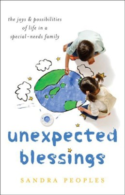 Unexpected Blessings: The Joys and Possibilities of Life in a Special-Needs Family  -     By: Sandra Peoples
