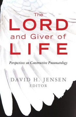 The Lord and Giver of Life: Perspectives on Constructive Pneumatology  -     By: David H. Jensen