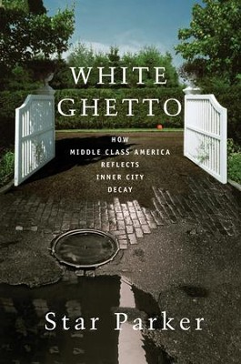 White Ghetto: How Middle Class America Reflects Inner City Decay - eBook  -     By: Star Parker