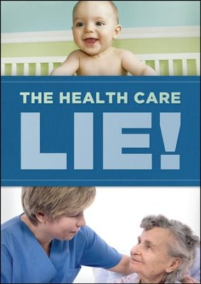 The Health Care Lie!  -     By: Truth In Action Ministries