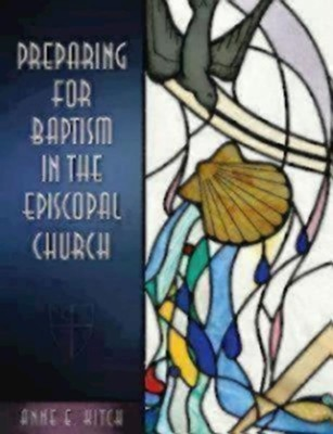 Preparing for Baptism in the Episcopal Church:   -     By: Anne E. Kitch