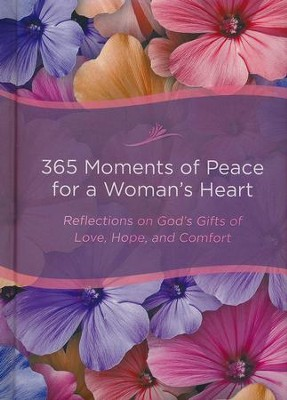 365 Moments of Peace for a Woman's Heart, repackaged edition: Reflections on God's Gifts of Love, Hope, and Comfort  -