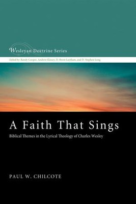 A Faith That Sings: Biblical Themes in the Lyrical Theology of Charles Wesley  -     By: Paul W. Chilcote