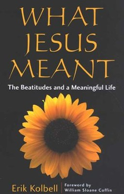What Jesus Meant: The Beatitudes and a Meaningful Life  -     By: Erik Kolbell