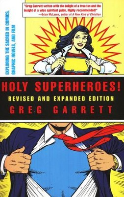 Holy Superheroes!: Exploring the Sacred in Comics, Graphic Novels, and Film (Revised and Expanded Edition)  -     By: Greg Garrett