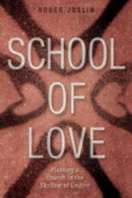 School of Love: Planting a Church in the Shadow of Empire  -     By: Roger Joslin