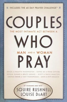 Couples Who Pray: The Most Intimate Act Between a Man and a Woman  -     By: Squire Rushnell, Louise Duart