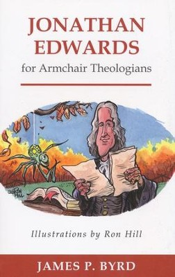 Jonathan Edwards for Armchair Theologians  -     By: James P. Byrd     Illustrated By: Ron Hill