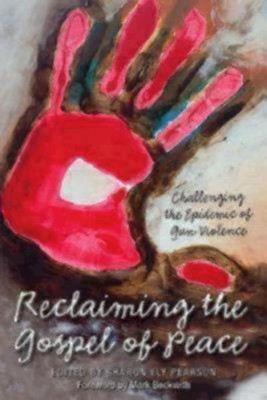 Reclaiming the Gospel of Peace: Challenging the Epidepic of Gun Violence  -     Edited By: Sharon Ely Pearson