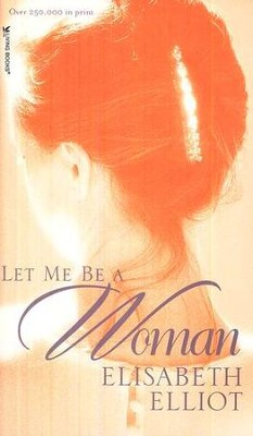 Let Me Be a Woman, Mass Paperback Edition   -     By: Elisabeth Elliot