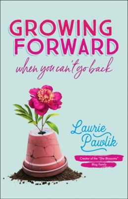 Growing Forward When You Can't Go Back  -     By: Laurie Pawlik