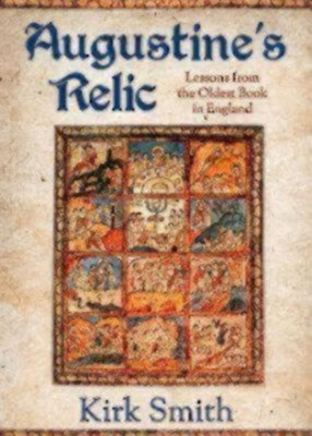 Augustine's Relic: Lessons from the Oldest Book in England  -     By: Kirk Smith