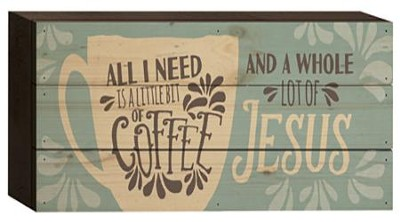 All I Need Is A Little Bit Of Coffee and A Whole Lot Of Jesus Tabletop Art  -