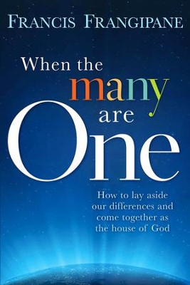 When Many Are One: How to lay aside our differences and come together as the house of God - eBook  -     By: Francis Frangipane