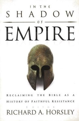 In the Shadow of Empire: Reclaiming the Bible as a History of Faithful Resistance  -     By: Richard A. Horsley