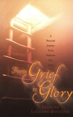 From Grief to Glory: A Personal Journey from Darkness Into Light  -     By: Francine Loiacono-Bouwense