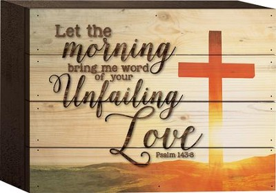 Let the Morning Bring Me Word Of Your Unfailing Love Tabletop Art  -